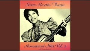 Sister Rosetta Tharpe - Just a Closer Walk with Thee (Remastered 2016)